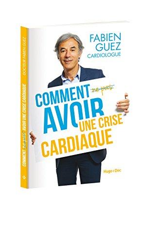 Comment (ne pas) avoir une crise cardiaque par Fabien Guez