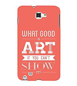 FIOBS What Good Is Art IF You Cant Show Designer Back Case Cover for Samsung Galaxy Note N7000 :: Samsung Galaxy Note I9220 :: Samsung Galaxy Note 1 :: Samsung Galaxy Note Gt-N7000