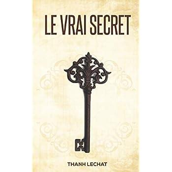 Le vrai secret: Le livre le plus puissant de tous les temps !