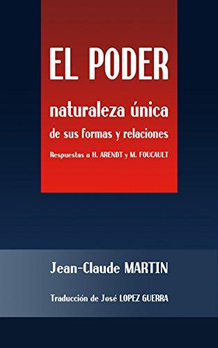 EL PODER: Naturaleza ùnica de sus formas y relaciones - respuestas a H. Arendt y J.P. Foucault