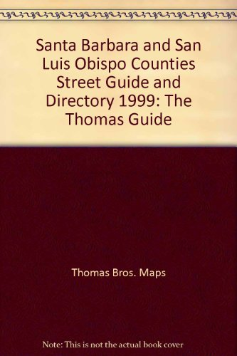 Santa Barbara and San Luis Obispo Counties Street Guide and Directory 1999: The Thomas Guide