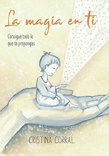 La MAGIA en ti: Consigue todo lo que te propongas eBook: Cristina ...