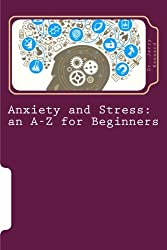 Anxiety and Stress: an A-Z for Beginners