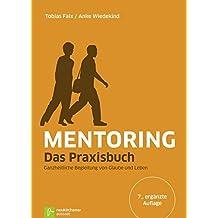 Mentoring - Das Praxisbuch: Ganzheitliche Begleitung von Glaube und Leben