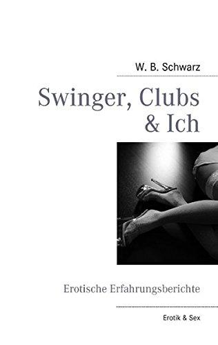 Swinger, Clubs & Ich: Erotische Erfahrungsberichte