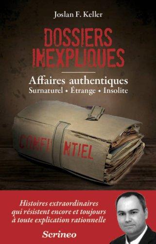 Les dossiers inexpliqués - Affaires authentiques, Surnaturel, Etrange, Insolite par Joslan f. Keller