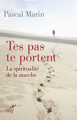 Tes pas te portent : La spiritualité de la marche (French Edition)
