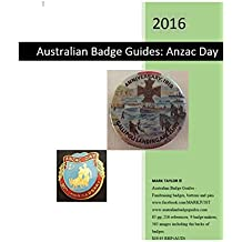Australian Badge Guide: Anzac Day - 2016 Guide to Australia's Fundraising Buttons, Badges and Pins - Anzac Day: Australian Badge Guides - Fundraising Badges, Buttons and Pins (English Edition)
