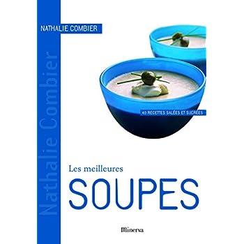 Les meilleures soupes : 40 Recettes salées et sucrées