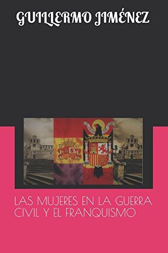 LAS MUJERES EN LA GUERRA CIVIL Y EL FRANQUISMO por GUILLERMO JIMÉNEZ RUPÉREZ