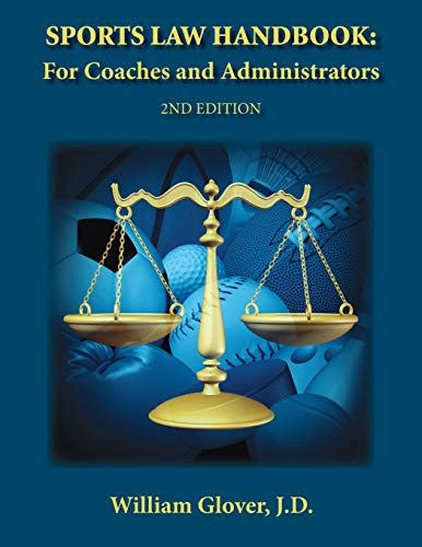 Sports Law Handbook: For Coaches and Administrators - 2nd Edition por William Glover J.D.