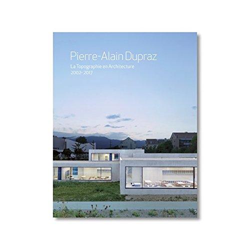 Pierre- Alain Dupraz: La Topographie en Architecture