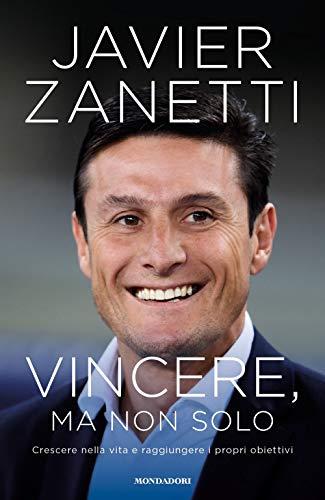 Vincere, ma non solo. Crescere nella vita e raggiungere i propri obiettivi (Saggistica) por Javier Zanetti