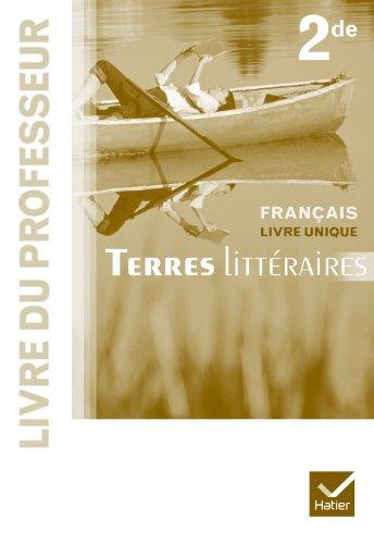Terres Littéraires Français livre unique 2de éd. 2011 - Livre du professeur