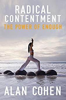 Radical Contentment: The Power of Radical Contentment by [Cohen, Alan]
