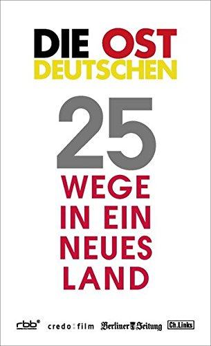Die Ostdeutschen: 25 Wege in ein neues Land