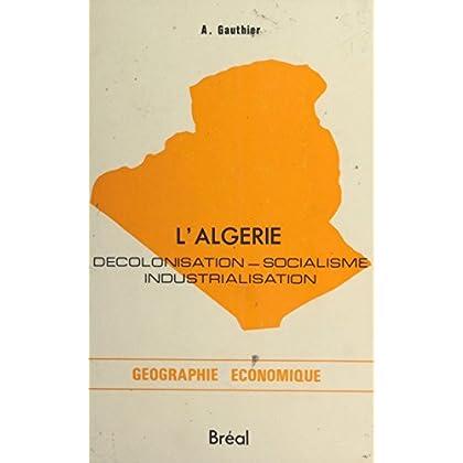 L'Algérie : Décolonisation, socialisme, industrialisation (Géographie économique)