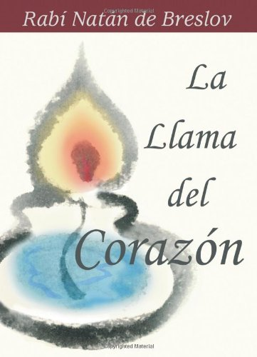 La Llama del Corazon: Plegarias de un Místico Jasídico