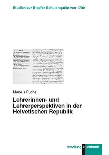 Lehrerinnen- und Lehrerperspektiven in der Helvetischen Republik (klinkhardt forschung. Studien zur Stapfer-Schulenquête von 1799)