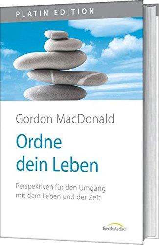 Ordne dein Leben: Perspektiven für den Umgang mit dem Leben und der Zeit (Platin Edition)