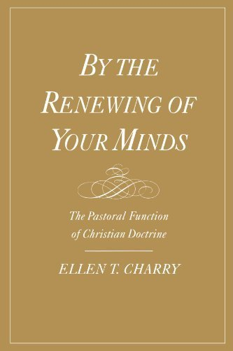 By the Renewing of Your Minds: The Pastoral Function of Christian Doctrine by Ellen T. Charry (1999-09-16)