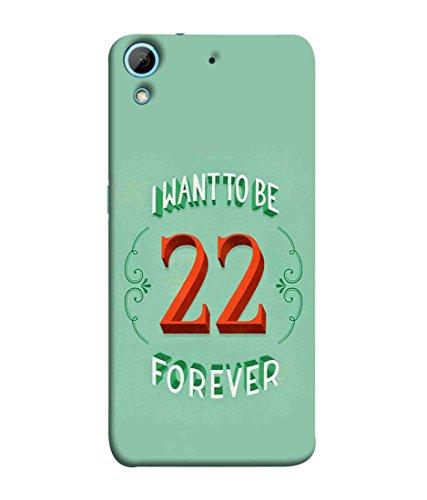 Printfidaa HTC Desire 728 Dual Sim, HTC Desire 728G Dual Sim Back Cover I Want to Be 22 Forever Printed Designer Back Case.