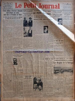 PETIT JOURNAL (LE) [No 22717] du 28/03/1925 - TRENTE MILLIONS D'ELECTEURS ALLEMANDS IRONT DEMAIN AUX URNES POUR ELIRE LE PRESIDENT DU REICH - LA DIVISION DES PARTIS FAIT PREVOIR UN BALLOTTAGE LE SECOND TOUR AURAIT LIEU LE 26 AVRIL PAR MARCEL RAY - UN NOUVEAU PRESIDENT DE CHAMBRE A LA COUR DE CASSATION - PARIS LE PAR ANDRE BILLY - BERRE ET VANNIER SONT INTERROGES - DEVANT LE JUGE D'INSTRUCTION VERSAILLAIS BIERRE REJETTE SUR PIERSON TOUTE LA RESPONSABILITE DU DRAME DE CORMEILLES EN PARISIS - LA C