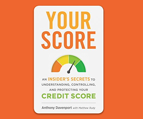 Your Score: An Insider\'s Secrets to Understanding, Controlling, and Protecting Your Credit Score