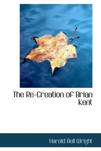 The Re-Creation of Brian Kent by Harold Bell Wright (2008-08-18)