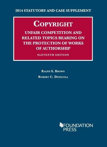 Copyright, Unfair Competition, and Related Topics Bearing on the Protection of Works of Authorship (University Casebook Series)