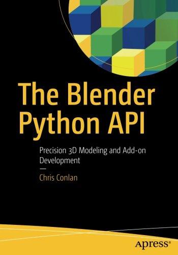 The Blender Python API: Precision 3D Modeling and Add-on Development por Chris Conlan