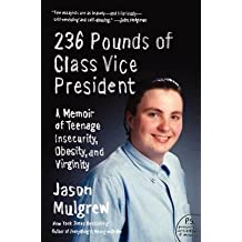 [(236 Pounds of Class Vice President: A Memoir of Teenage Insecurity, Obesity, and Virginity )] [Author: Jason Mulgrew] [Feb-2013]
