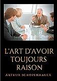 L'Art d'Avoir Toujours Raison - Books on Demand - 13/03/2019