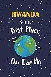 Rwanda Is The Best Place On Earth: Rwanda Souvenir Notebook