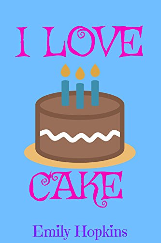 Book cover image for I Love Cake (Children's Rhyming Bedtime Story / Picture Book / Beginner Reader)