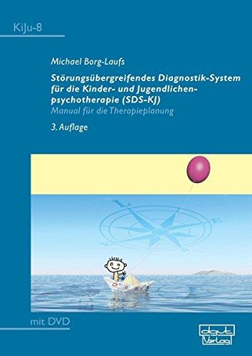 Störungsübergreifendes Diagnostik-System für die Kinder- und Jugendlichenpsychotherapie (SDS-KJ): Manual für die Therapieplanung (KiJu - Psychologie und Psychotherapie im Kindes- und Jugendalter)