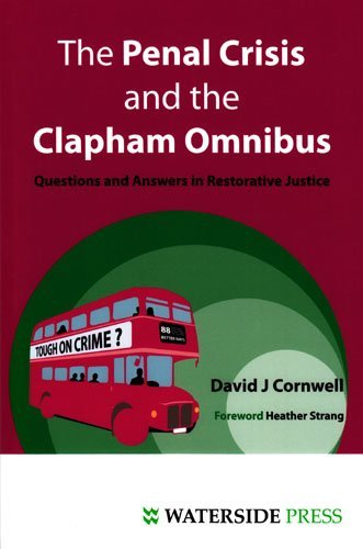 The Penal Crisis and the Clapham Omnibus: Questions and Answers in Restorative Justice by David Cornwell (2009-07-10)