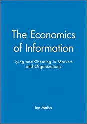 Economics of Information: Lying and Cheating in Markets and Organizations