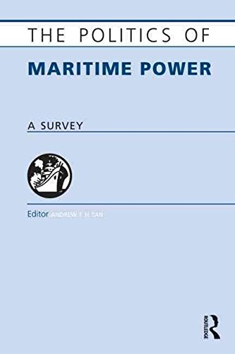 [(The Politics of Maritime Power : A Survey)] [Edited by Andrew T. H. Tan] published on (January, 2011)