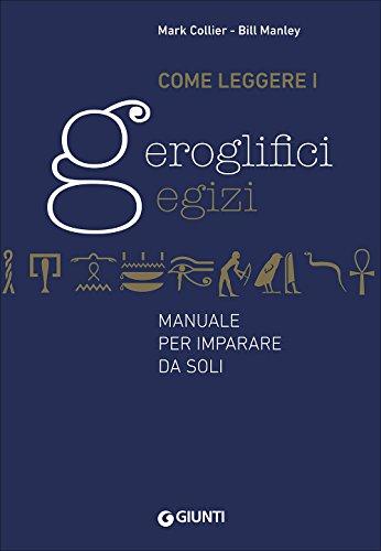 Come leggere i geroglifici egizi. Manuale per imparare da soli