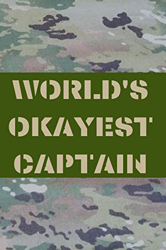 WORLD'S OKAYEST CAPTAIN: ARMY AND AIR FORCE BLANK LINED JOURNAL NOTEBOOK DIARY LOGBOOK PLANNER GIFT -
