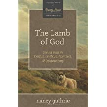 The Lamb of God (A 10-week Bible Study): Seeing Jesus in Exodus, Leviticus, Numbers, and Deuteronomy by Nancy Guthrie (2012-08-31)
