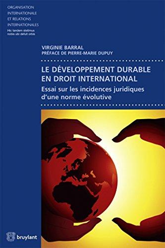 Le développement durable en droit international: Essai sur les incidences juridiques d'une norme évolutive