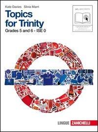 Topics for Trinity. Grade 5 and 6. Ise 1. Per la Scuola media. Con CD Audio. Con espansione online