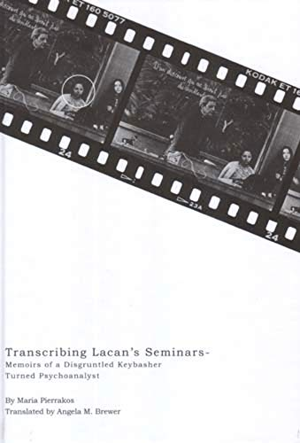 Transcribing Lacan's Seminars: Memoirs of a Disgruntled Keybasher Tunned Psychoanalyst par Marie Pierrakos