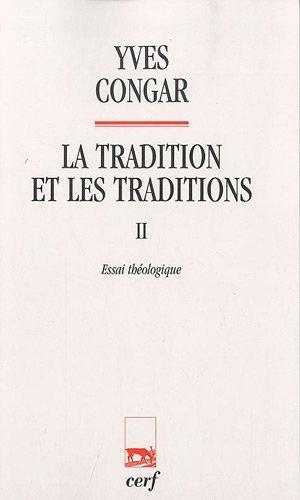 La tradition et les traditions : Tome 2, Essai théologique par Yves Congar