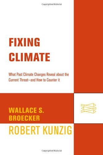 Fixing Climate: What Past Climate Changes Reveal About the Current Threat--and How to Counter It Paperback ¨C March 31, 2009