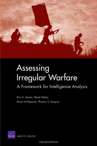 Assessing Irregular Warfare: A Framework for Intelligence Analysis by Eric V. Larson (2009-03-16)