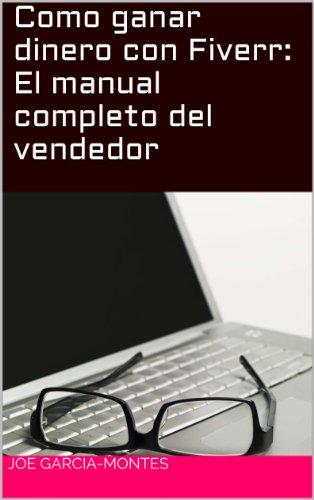Como ganar dinero con Fiverr: El manual completo del vendedor de [Garcia-Montes