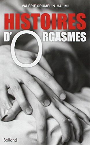 Histoires d'orgasmes en 26 destins intimes et sans tabous